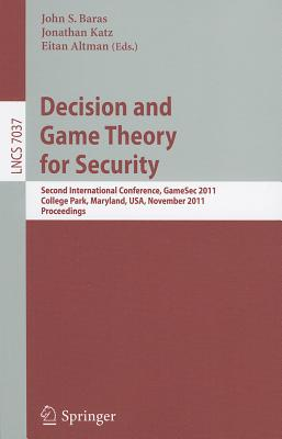 Decision and Game Theory for Security By Baras, John S. (EDT)/ Katz, Jonathan (EDT)/ Altman, Eitan (EDT)
